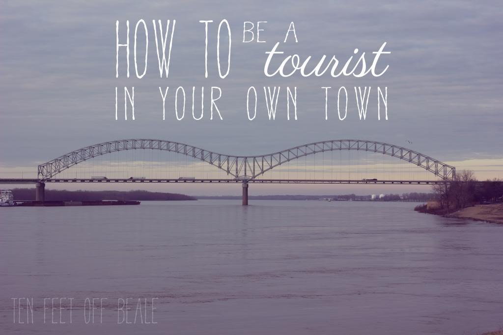 Ten Feet Off Beale - How to Be a Tourist in Your Own Town